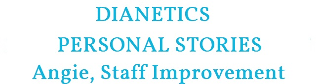 Dianetics - Personal Stories: Angie, Staff Improvement